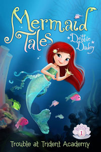 Mermaid Tales by Debbie Dadey - Trouble at Trident Academy (Book 1)